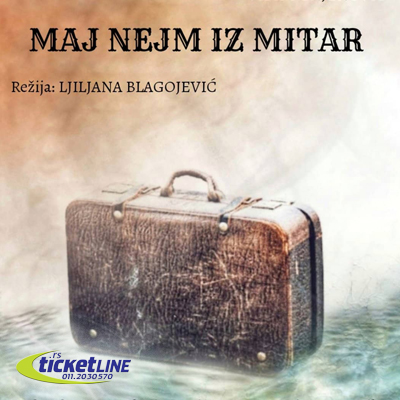 https://admin.ticketline.rs/cms/tinymce/filemanager/source/Pozoriste%20Slavija/new/maj_nejm_iz_mitar_m.jpg